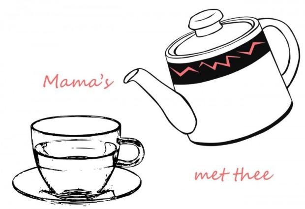 Mama's met thee